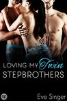 Loving my Twin Stepbrothers by Eve Singer