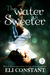 The Water is Sweeter by Eli Grace