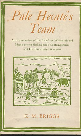Pale Hecate's Team: An Examinatino of the Beliefs on Witchcraft and Magic Among Shakespeare's Contemporaries and His Immediate Successors