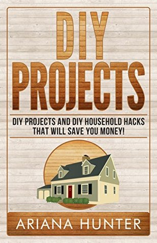 DIY Projects: DIY Projects and DIY Household Hacks That Will Save You Money!