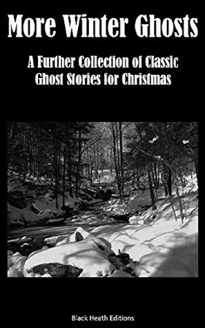 More Winter Ghosts: A Further Collection of Classic Christmas Ghost Stories