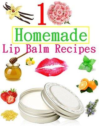 10 Easy Homemade Natural Lip Balm Recipes DJVU EPUB por Diann Bright
