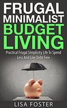 Frugal Minimalist Budget Living - Practical Frugal Simplicity Life To Spend Less And Live Debt Free: Learn How To Clean Up Your Finances In 90 Days And Start Living Freely Again