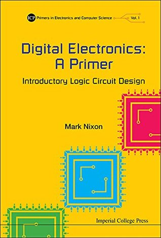 Digital Electronics: A Primer:Introductory Logic Circuit Design