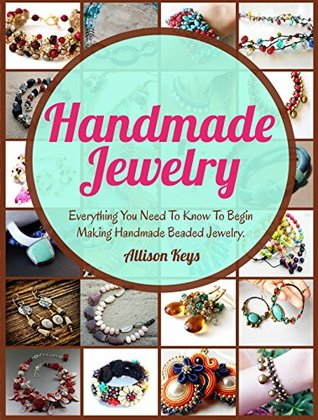 Handmade jewelry Everything you need to know to begin making handmade beaded jewelry