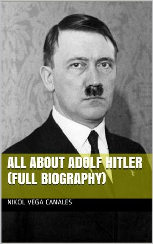 All About Adolf Hitler (Full Biography)