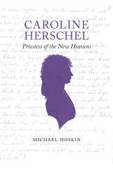 Caroline Herschel: Priestess of the New Heavens