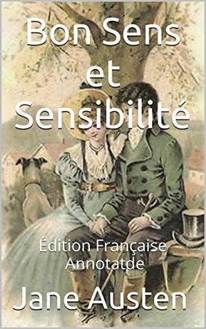 Bon Sens et Sensibilité - Édition Française - Annotatde: Édition Française - Annotatde