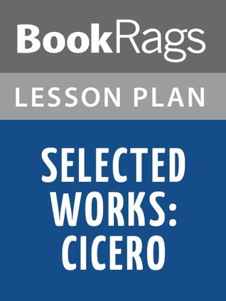 Selected Works Cicero Lesson Plans