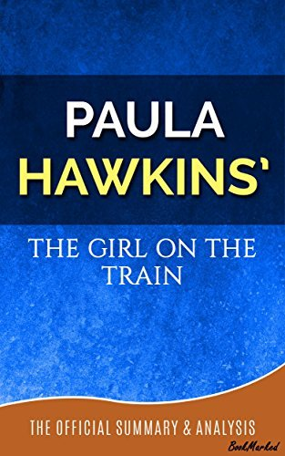 The Girl on the Train: A Novel By Paula Hawkins   Official Summary and Analysis - BookMarked (Bookmarked - Official Summary and Analysis Book 2)