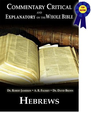 Commentary Critical and Explanatory - Book of Hebrews (Annotated) (Commentary Critical and Explanatory on the Whole Bible 58)