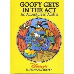 Goofy Gets in the Act:  An Adventure in Austria (Disney's Small World Library)