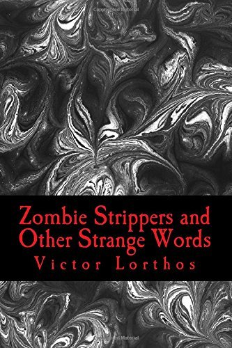 Zombie Strippers and Other Strange Words