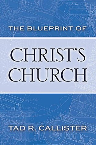 The blueprint of christs church by tad r callister 25535435 malvernweather Gallery