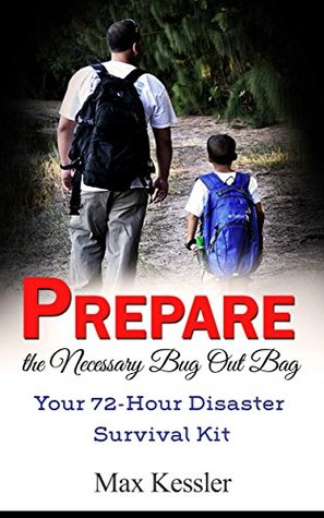 Prepare the Necessary Bug Out Bag: Your 72-Hour Disaster Survival Kit (Bug Out Bag, bug out bag books, bug out bag essentials)