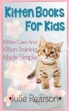 Kitten Books For Kids: Kitten Care and Kitten Training Made Simple In This Kitten Picture Book!