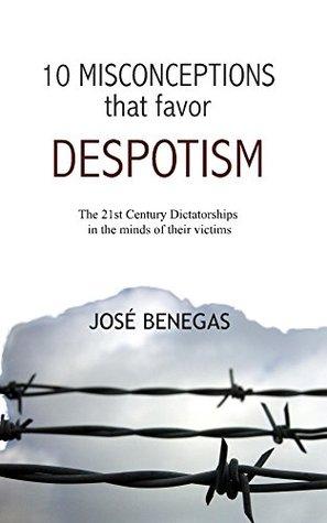 10 Misconceptions that favor despotism: 21st Century dictatorships in the minds of their victims Libros electrónicos para descarga gratuita