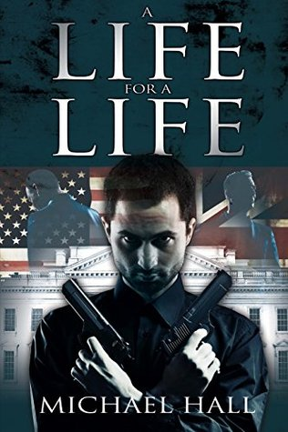 A Life for a Life: An exciting plot involving al Qaeda, an American congressman and a British Minister in a plot to assassinate the President of the United States of America
