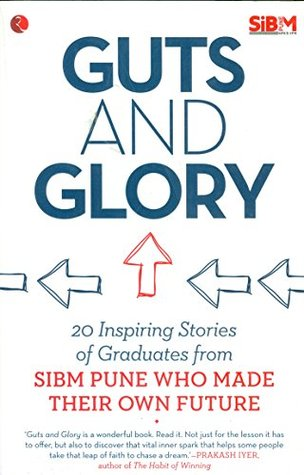 Guts and Glory: 20 Inspiring Stories of Graduates from Sibm Pune Who Made Their Own Future