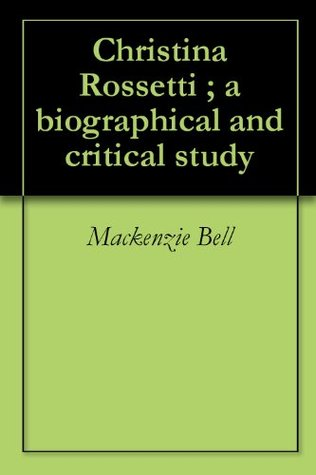 Christina Rossetti ; a biographical and critical study