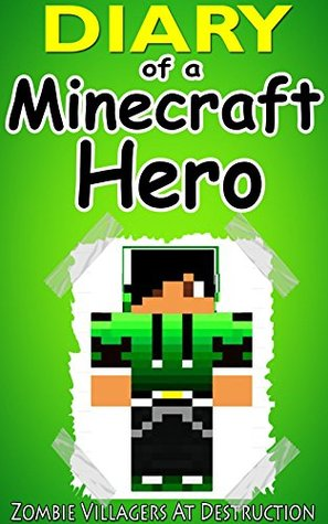 MINECRAFT: Diary Of A Minecraft Hero: An Unofficial Minecraft Novel (Minecraft, Minecraft Books, Minecraft Games, Minecraft Comics, Minecraft Free Books, Minecraft Novels)