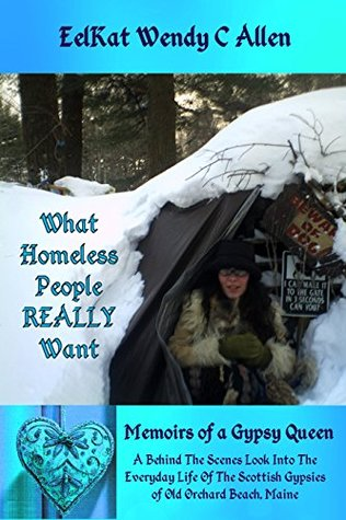 what-homeless-people-really-want-a-behind-the-scenes-look-into-the-everyday-life-of-the-scottish-gypsies-of-old-orchard-beach-maine-memoirs-of-a-gypsy-queen-book-2