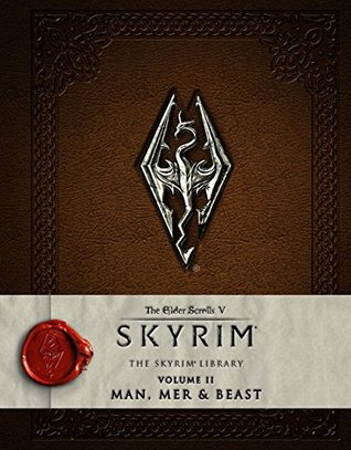 The Elder Scrolls V: Skyrim - The Skyrim Library, Vol. II: Man, Mer & Beast (Skyrim Library, #2)