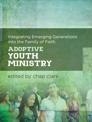 Adoptive Youth Ministry: Integrating Emerging Generations into the Family of Faith