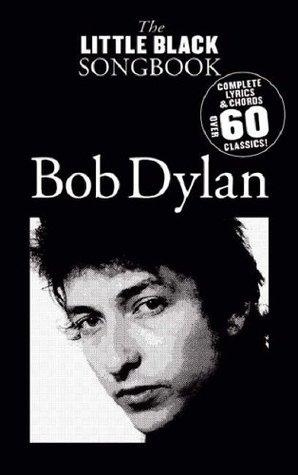 The Little Black Songbook of Bob Dylan: Lyrics/Chord Symbols by Bob ...
