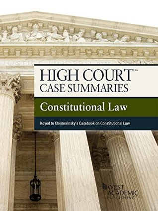 High Court Case Summaries on Constitutional Law, Keyed to Chemerinsky, 4th