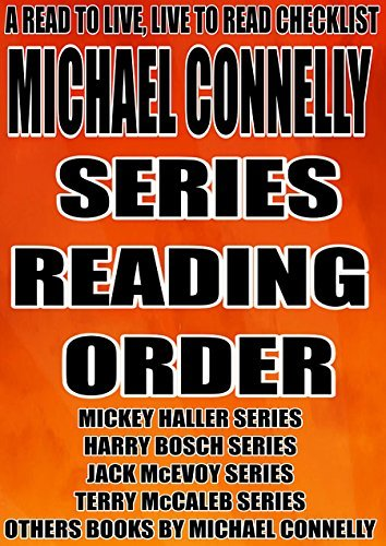 MICHAEL CONNELLY: SERIES READING ORDER: A READ TO LIVE, LIVE TO READ CHECKLIST [MICKEY HALLER SERIES HARRY BOSCH SERIES JACK McEVOY SERIES TERRY McCALEB SERIES OTHERS BOOKS BY MICHAEL CONNELLY]