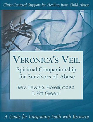veronica-s-veil-spiritual-companionship-for-survivors-of-abuse-a-guide-for-integrated-faith-with-recovery
