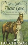Silent Light, Silent Love by Bobby Hutchinson
