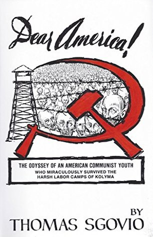Dear America, Why I Turned Against Communism, The Odyssey of an American Communist Youth Who Miraculously Survived the Harsh Labor Camps of Kolyma, Siberia