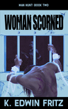 Woman Scorned (Man Hunt, #2)
