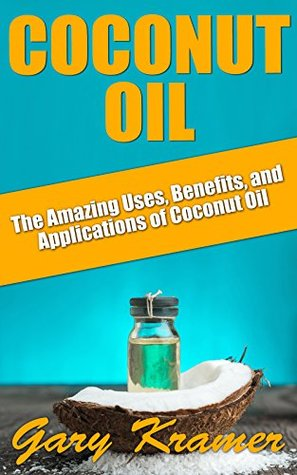 Coconut Oil: The Amazing Uses, Benefits, and Applications of Coconut Oil