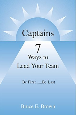 captains-7-ways-to-lead-your-team-be-first-be-last