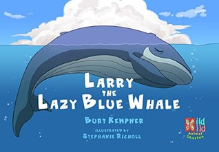 Larry the Lazy Blue Whale, A Mild Wild Story (Mild Wild Stories Book 1)