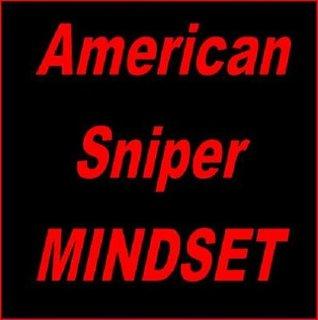 American Sniper Mindset: Precision Thinking for Maximum Achievement