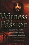 Witness the Passion: Discover the Hope, Embrace the Power, Experience the Grace: Through Eyewitness Accounts of Those Who Were There