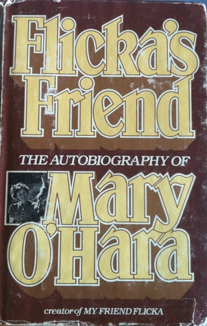 Flicka's Friend: The Autobiography of Mary O'Hara