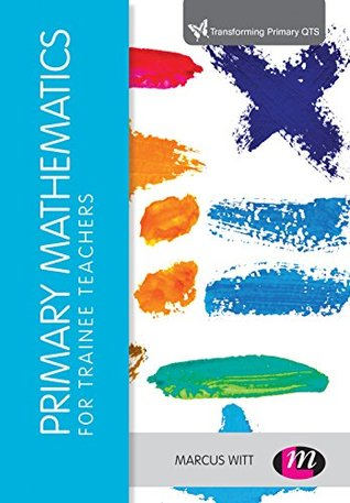 Primary Mathematics for Trainee Teachers (Transforming Primary QTS Series)