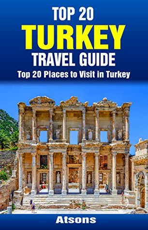 Top 20 Places to Visit in Turkey - Top 20 Turkey Travel Guide (Includes Istanbul, Cappadocia, Ephesus, Antalya, Oludeniz, Bodrum, Ankara, & More) (Europe Travel Series Book 29)