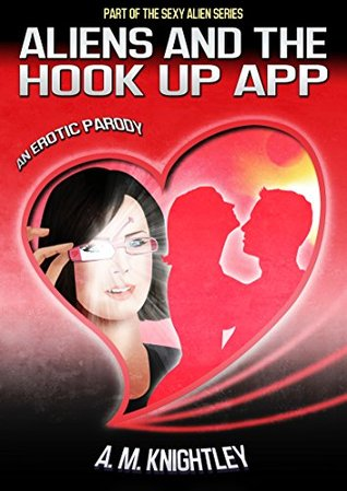 Aliens and the Hook-Up App: An Erotic Parody! (Sexy Alien Series)