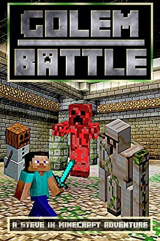 Golem Battle A Steve in Minecraft Adventure by Josh Kilen