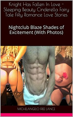Knight Has Fallen In Love - Sleeping Beauty Cinderella Fairy Tale Fifty Romance Love Stories: Nightclub Blaze Shades of Excitement (With Photos) (Good Knight Kiss Book 7)