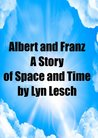Albert and Franz: A Story of Space and Time