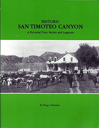Historic San Timoteo Canyon. A Pictorial Tour, Myths, and Legends
