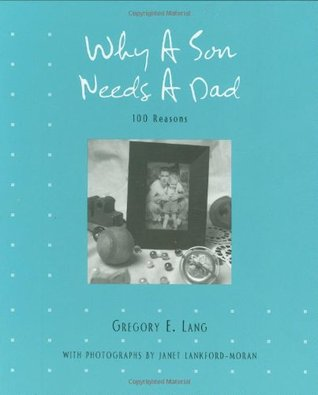 Why A Son Needs A Dad 100 Reasons By Gregory E Lang