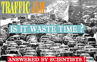 TRAFFIC JAM IS IT WASTE TIME ? ANSWERED BY SCIENTISTS !
